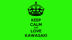 Poster: KEEP CALM AND LOVE KAWASAKI
