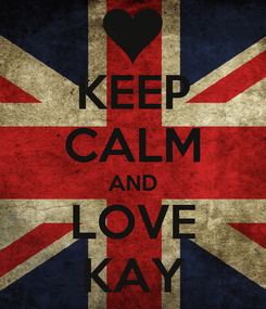 Poster: KEEP CALM AND LOVE KAY