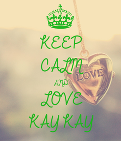 Poster: KEEP CALM AND LOVE KAY KAY