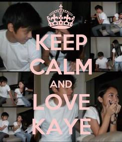 Poster: KEEP CALM AND LOVE KAYE
