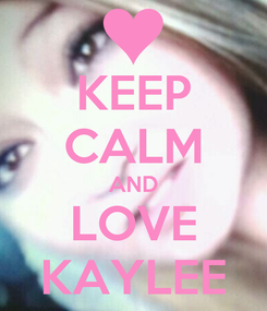Poster: KEEP CALM AND LOVE KAYLEE