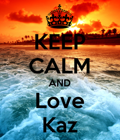 Poster: KEEP CALM AND Love Kaz