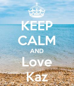Poster: KEEP CALM AND Love Kaz