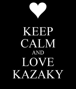 Poster: KEEP CALM AND LOVE KAZAKY