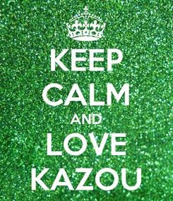 Poster: KEEP CALM AND LOVE KAZOU