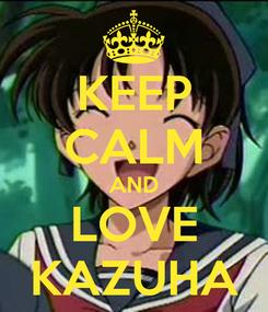 Poster: KEEP CALM AND LOVE KAZUHA