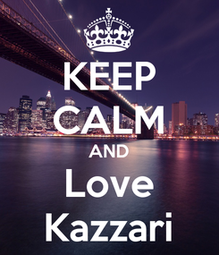 Poster: KEEP CALM AND Love Kazzari