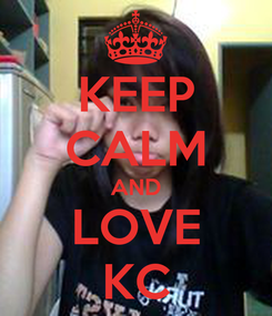 Poster: KEEP CALM AND LOVE KC