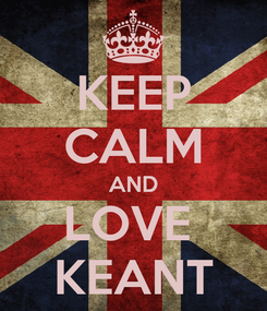 Poster: KEEP CALM AND LOVE  KEANT