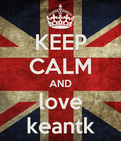 Poster: KEEP CALM AND love keantk