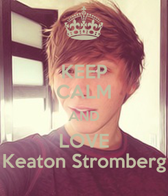 Poster: KEEP CALM AND LOVE Keaton Stromberg