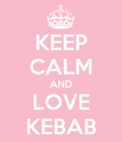 Poster: KEEP CALM AND LOVE KEBAB