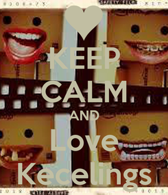 Poster: KEEP CALM AND Love Kecelings