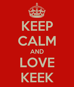 Poster: KEEP CALM AND LOVE KEEK