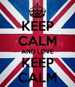 Poster: KEEP CALM AND LOVE KEEP CALM