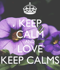 Poster: KEEP CALM AND LOVE KEEP CALMS