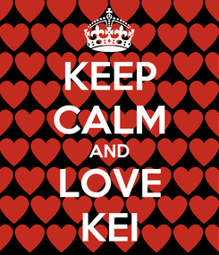 Poster: KEEP CALM AND LOVE KEI