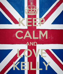 Poster: KEEP CALM AND LOVE KEILLY