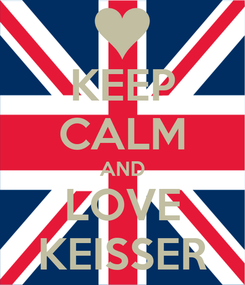 Poster: KEEP CALM AND LOVE KEISSER