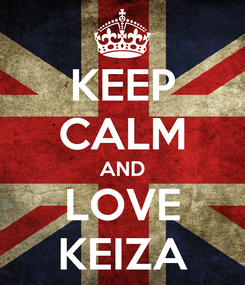 Poster: KEEP CALM AND LOVE KEIZA