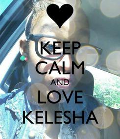 Poster: KEEP CALM AND LOVE KELESHA