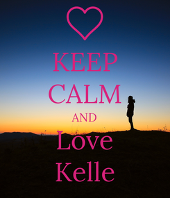 Poster: KEEP CALM AND Love Kelle