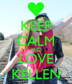 Poster: KEEP CALM AND LOVE KELLEN
