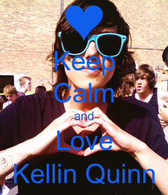 Poster: Keep Calm and Love Kellin Quinn