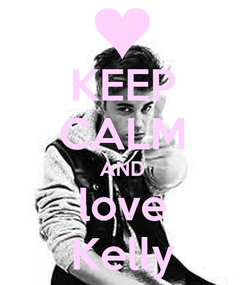 Poster: KEEP CALM AND love Kelly