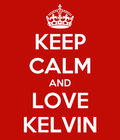 Poster: KEEP CALM AND LOVE KELVIN