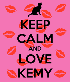 Poster: KEEP CALM AND LOVE KEMY