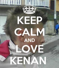 Poster: KEEP CALM AND LOVE KENAN