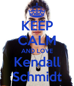 Poster: KEEP CALM AND LOVE Kendall Schmidt