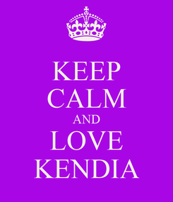 Poster: KEEP CALM AND LOVE KENDIA