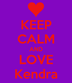 Poster: KEEP CALM AND LOVE Kendra