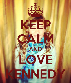 Poster: KEEP CALM AND LOVE KENNEDY