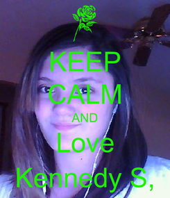 Poster: KEEP CALM AND Love Kennedy S,
