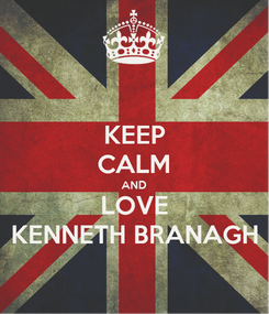 Poster: KEEP CALM AND LOVE KENNETH BRANAGH