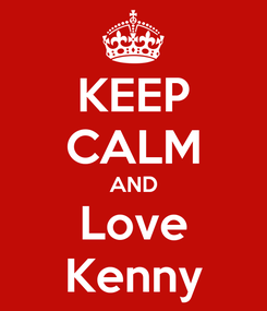 Poster: KEEP CALM AND Love Kenny