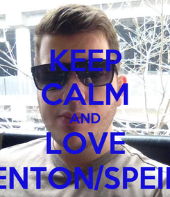 Poster: KEEP CALM AND LOVE KENTON/SPEIRS