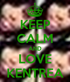 Poster: KEEP CALM AND LOVE KENTREA