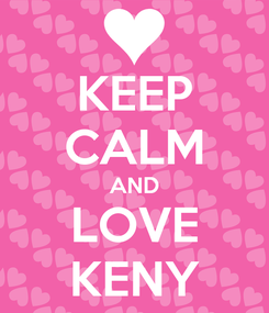 Poster: KEEP CALM AND LOVE KENY