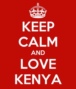 Poster: KEEP CALM AND LOVE KENYA
