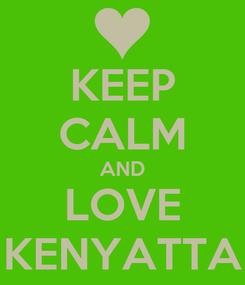 Poster: KEEP CALM AND LOVE KENYATTA