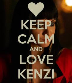 Poster: KEEP CALM AND LOVE KENZI