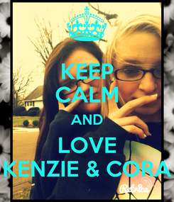 Poster: KEEP CALM AND LOVE KENZIE & CORA
