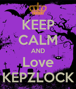 Poster: KEEP CALM AND Love KEPZLOCK