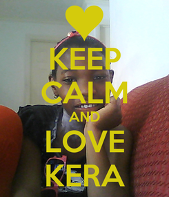 Poster: KEEP CALM AND LOVE KERA