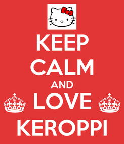 Poster: KEEP CALM AND ^ LOVE ^ KEROPPI