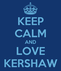 Poster: KEEP CALM AND LOVE KERSHAW